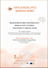 "Cartell del seminari ""Neuroscience meets archaeology: Brain activity patterns associated to mental states"", a càrrec del Dr. Carles Escera"